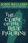 The Curse of the Blue Figurine (A Johnny Dixon Mystery: Book One) - John Bellairs