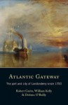 Atlantic Gateway: The Port and City of Londonderry Since 1700 - Robert Gavin, William Kelly, Dolores O'reilly