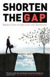 Shorten The Gap - Short Cuts to Success and Happiness - Mark Lack, Ryan Neidig, John Assaraf