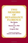 Two Memoirs of Renaissance Florence: The Diaries of Buonaccorso Pitti and Gregorio Dati - Buonaccorso Pitti, Gregorio Dati, Gene A. Brucker