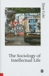 The Sociology of Intellectual Life: The Career of the Mind in and Around Academy - Steve Fuller