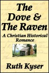 The Dove and The Raven-A Christian Historical Romance - Ruth Kyser