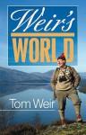 Weir's World: An Autobiography - Tom Weir