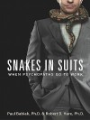Snakes in Suits: When Psychopaths Go to Work - Paul Babiak