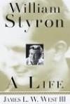 William Styron, A Life - James L.W. West III