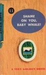 Shame On You, baby whale - Dorothy Kunhardt