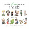 For the Love of Being Irish: From A to Z - Irish American Heritage Center, Conor Cunneen, Mark Anderson