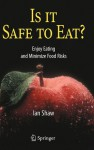Is It Safe to Eat?: Enjoy Eating and Minimize Food Risks - Ian Shaw, Margaret Tanner