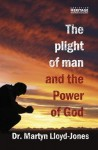 The Plight of Man & the Power of God - D. Martyn Lloyd-Jones