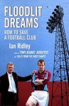 Floodlit Dreams: How To Save A Football Club - Ian Ridley