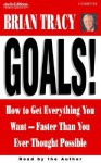 Goals!: How to Get Everything You Want -- Faster Than You Ever Thought Possible (Audio) - Brian Tracy