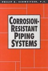 Corrosion-Resistant Piping Systems - Philip A. Schweitzer