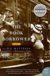 The Book Borrower: A Novel - Alice Mattison