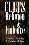 Cults, Religion, and Violence - David G. Bromley
