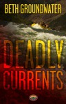 Deadly Currents (An RM Outdoor Adventures Mystery #1) - Beth Groundwater
