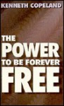 The Power To Be Forever Free - Kenneth Copeland