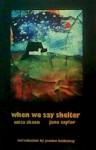 when we say shelter - Anita Skeen, Jane Taylor