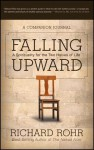 Falling Upward: A Spirituality for the Two Halves of Life -- A Companion Journal - Richard Rohr