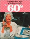 The Golden Age of Advertising: The 60s - Jim Heimann