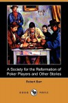 A Society for the Reformation of Poker Players and Other Stories (Dodo Press) - Robert Barr