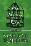 My Mystery Cage: Poem Book - Mario J. Torres