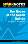 The House of the Seven Gables (Spark Notes Literature Guide) - SparkNotes Editors, Nathaniel Hawthorne
