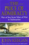 The Price Of Admiralty: War at Sea from Man of War to Submarine - John Keegan