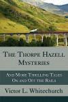 The Thorpe Hazell Mysteries, and More Thrilling Tales on and Off the Rails - Victor L. Whitechurch