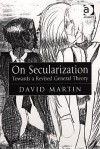On Secularization: Towards A Revised General Theory - David Martin