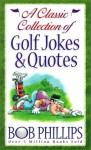 A Classic Collection of Golf Jokes & Quotes - Bob Phillips