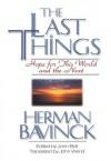 Last Things, The: Hope for This World and the Next - Herman Bavinck, John Bolt, John Vriend