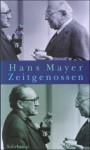 Zeitgenossen: Erinnerung und Deutung - Hans Mayer