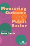 Measuring Outcome in the Public Sector - Peter Smith