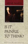 Is It Painful To Think: Conversations with Arne Naess - David Rothenberg