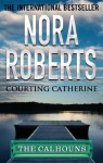 Courting Catherine (Calhoun Women) - Nora Roberts