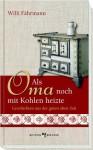 Als Oma noch mit Kohlen heizte: Geschichten aus der guten alten Zeit (German Edition) - Willi Fährmann