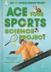 Ace Your Sports Science Project: Great Science Fair Ideas - Madeline Goodstein, Robert Gardner, Barbara Gardner Conklin