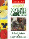 Easy Container Gardening - Richard Jackson, Carolyn Hutchinson