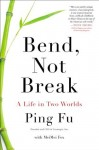 Bend, Not Break: A Life in Two Worlds - Ping Fu, Mei Mei Fox