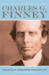The Autobiography of Charles G. Finney: The Life Story of America's Greatest Evangelist--In His Own Words - Charles G Finney, Helen Wessel