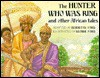 The Hunter Who Was King And Other African Tales - Bernette Ford