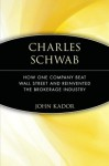 Charles Schwab: How One Company Beat Wall Street and Reinvented the Brokerage Industry - John Kador