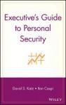 Executive's Guide to Personal Security - David S. Katz