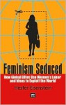 Feminism Seduced: How Global Elites Use Women's Labor and Ideas to Exploit the World - Hester Eisenstein