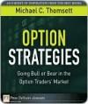 Option Strategies: Going Bull or Bear in the Option Traders' Market - Michael C. Thomsett
