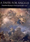 A Taste for Angels: Neapolitan Painting in North America, 1650-1750 - Judith Colton, George Hersey, James Clifton, Carmen Cappel, Joseph Inguanti, Evonne Levy, David D. Nolta, Sheila O'Connell, Elise K. Kenney