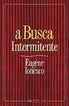 A Busca Intermitente - Eugène Ionesco, Manuel João Gomes