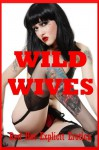 Wild Wives: Five Tales of Sexy Wives - Alice Drake, Sarah Blitz, Hope Parsons, Lisa Vickers, Nycole Folk