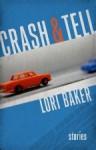 Crash and Tell: Stories - Lori Baker