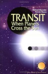 Transit When Planets Cross the Sun (The Patrick Moore Practical Astronomy Series) - Michael Maunder, Patrick Moore